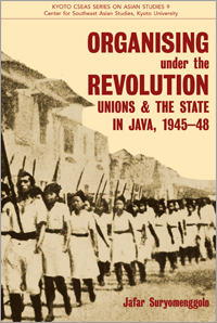 """Organising under the Revolution: Unions & the State in Java, 1945-48"" Suryomenggolo Jafar"